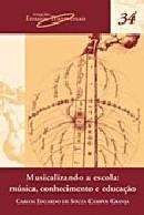 MUSICALIZANDO A ESCOLA - MUSICA, CONHECIMENTO E EDUCACAO - COL.ENSAIOS TRA