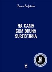 NA CAMA COM BRUNA SURFISTINHA - RECEITAS DE PRAZER E SEDUCAO