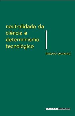 NEUTRALIDADE DA CIENCIA E DETERMINISMO TECNOLOGICO - UM DEBATE SOBRE A TECN
