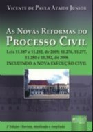 NOVAS REFORMAS DO PROCESSO CIVIL, AS - LEIS 11.187 E 11.232, DE 2005, 11.27