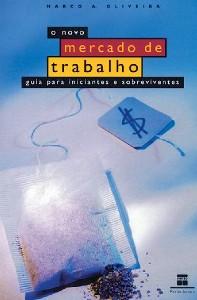 NOVO MERCADO DE TRABALHO, O - GUIA PARA INICIANTES E SOBREVIVENTES