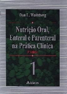 NUTRICAO ORAL ENTERAL E PARENTERAL NA PRATICA CLINICA (2 VOLS)