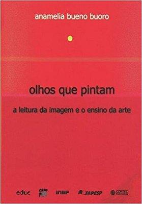 OLHOS QUE PINTAM: A LEITURA DA IMAGEM E O ENSINO DA ARTE