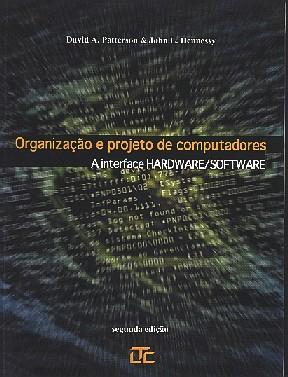 ORGANIZACAO E PROJETO DE COMPUTADORES - A INTERFACE HARDWARE / SOFTWARE