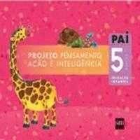PAI - PROJETO PENSAMENTO, ACAO E INTELIGENCIA - EDUCACAO INFANTIL 5 ANOS