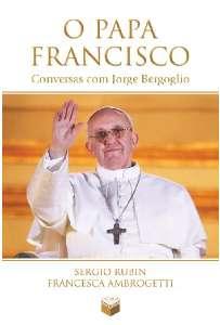 PAPA FRANCISCO, O - CONVERSAS COM JORGE BERGOGLIO
