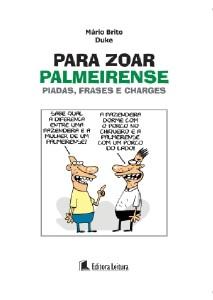 PARA ZOAR PALMEIRENSE - PIADAS, FRASES E CHARGES