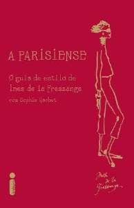 PARISIENSE, A - O GUIA DE ESTILO DE INES E LA FRESSANGE