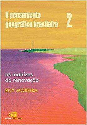 PENSAMENTO GEOGRAFICO BRASILEIRO, O - VOL.2: AS MATRIZES DA RENOVACAO