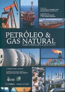 PETROLEO E GAS NATURAL - COMO PRODUZIR E A QUE CUSTO