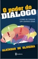 PODER DO DIALOGO, O - COMO SE TORNAR UM GRANDE LIDER