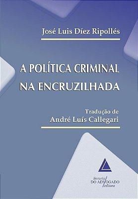 POLITICA CRIMINAL NA ENCRUZILHADA, A