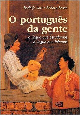 PORTUGUES DA GENTE, O - A LINGUA QUE ESTUDAMOS, A LINGUA QUE FALAMOS