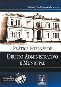 PRATICA FORENSE DE DIREITO ADMINISTRATIVO E MUNICIPAL
