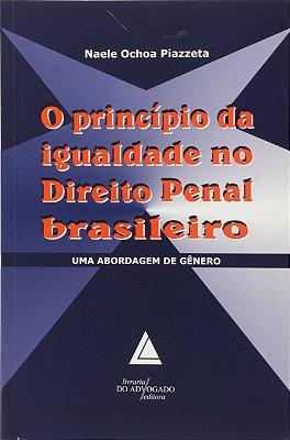 PRINCIPIO DA IGUALDADE NO DIREITO PENAL BRASILEIRO, O: UMA ABORDAGEM DE GEN