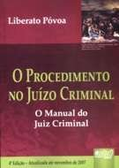 PROCEDIMENTO NO JUIZO CRIMINAL, O - O MANUAL DO JUIZ CRIMINAL
