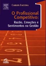 PROFISSIONAL COMPETITIVO, O - RAZOES, EMOCOES E SENTIMENTOS