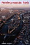 PROXIMA ESTACAO, PARIS - UMA VIAGEM HISTORICA PELAS ESTACOES DO METRO DE PA