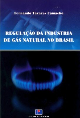 REGULACAO DA INDUSTRIA DE GAS NATURAL NO BRASIL