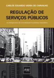REGULACAO DE SERVICOS PUBLICO NA PERSPECTIVA DA CONSTITUICAO ECONOMICA BRAS