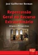 REPERCUSSAO GERAL NO RECURSO EXTRAORDINARIO - ORIGENS E PERSPECTIVAS