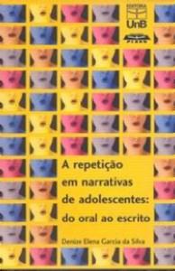 REPETICAO EM NARRATIVAS DE ADOLESCENTES, A: DO ORAL AO ESCRITO