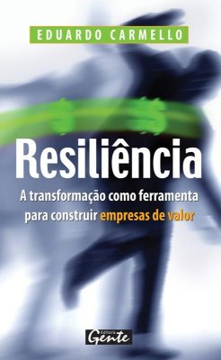 RESILIENCIA, A - TRANSFORMACAO COMO FERRAMENTA