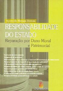 RESPONSABILIDADE DO ESTADO - REPARACAO POR DANO MORAL E PATRIMONIAL