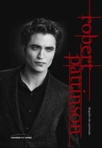 ROBERT PATTINSON - BIOGRAFIA NAO AUTORIZADA