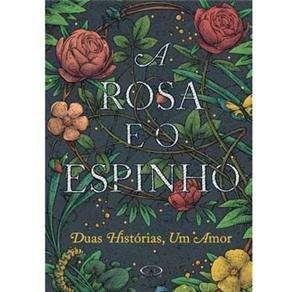 ROSA E O ESPINHO, A - DUAS HISTORIAS, UM AMOR