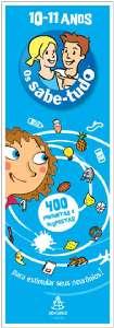 SABE-TUDO, OS - (10-11 ANOS) - 400 PERGUNTAS E RESPOSTAS PARA VOCE ESTIMULA