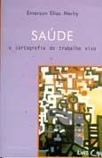 SAUDE: A CARTOGRAFIA DO TRABALHO VIVO (REIMPRESSAO)