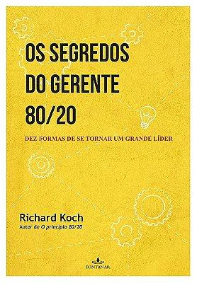 SEGREDOS DO GERENTE 80/20, OS - DEZ FORMAS DE SE TORNAR UM GRANDE LIDER