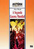 SEGUNDA GUERRA MUNDIAL, A - HISTORIA EM MOVIMENTO