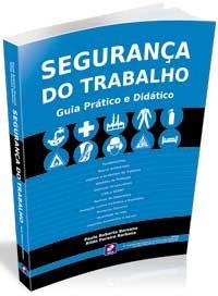 SEGURANCA DO TRABALHO - GUIA PRATICO E DIDATICO