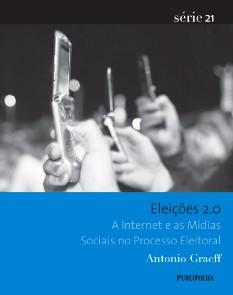 SERIE 21: ELEICOES 2.0 - A INTERNET E AS MIDIAS SOCIAIS NO PROCESSO ELEITOR