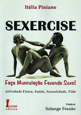 SEXERCISE: FACA MUSCULACAO FAZENDO SEXO! - ATIVIDADE FISICA, SAUDE, SEXUALI