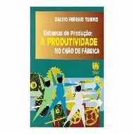SISTEMA DE PRODUCAO - A PRODUTIVIDADE NO CHAO DA FABRICA