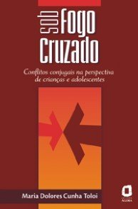 SOB FOGO CRUZADO - CONFLITOS CONJUGAIS - NA PERSPECTIVA DE CRIANCAS E ADOLE