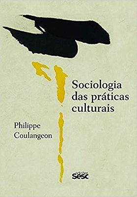 SOCIOLOGIA DAS PRATICAS CULTURAIS