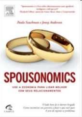 SPOUSONOMICS - USE A ECONOMIA PARA LIDAR MELHOR COM SEUS RELACIONAMENTOS