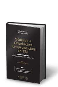SUMULA E ORIENTACOES JURISPRUDENCIAIS DO TST - COMENTADAS E ORGANIZADAS POR