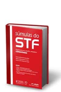 SUMULAS DO STF - COMENTADAS, ANOTADAS E ORGANIZADAS POR ASSUNTO