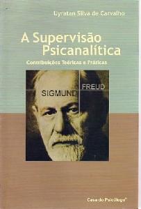 SUPERVISAO PSICANALITICA, A - CONTRIBUICOES TEORICAS E PRATICAS