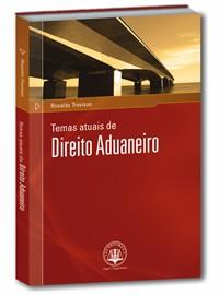 TEMAS ATUAIS DE DIREITO ADUANEIRO