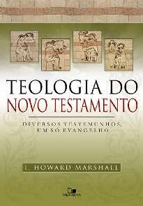 TEOLOGIA DO NOVO TESTAMENTO:  DIVERSOS TESTEMUNHOS, UM SO EVANGELHO