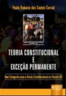 TEORIA CONSTITUCIONAL E EXCECAO PERMANENTE - UMA CATEGORIA PARA A TEORIA CO