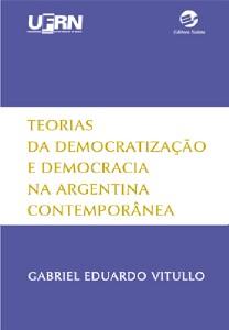 TEORIAS DA DEMOCRATIZACAO E DEMOCRACIA NA ARGENTINA CONTEMPORANEA
