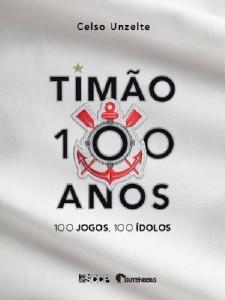TIMAO 100 ANOS - 100 JOGOS - 100 IDOLOS