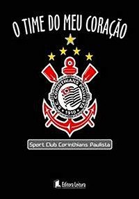 TIME DO MEU CORACAO, O - SPORT CLUB CORINTHIANS PAULISTA
